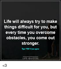 Life Will Always Try To Make Things Difficult For You But Every Time Mesmerizing Quote About Difficult Time In Life