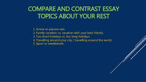compare and contrast essay topics 6 compare and contrast essay