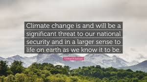 "Climate Change Quotes Fascinating Gordon R Sullivan Quote ""Climate Change Is And Will Be A"