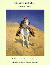 The <b>Insurgent</b> Chief eBook by <b>Gustave Aimard</b> - 9781465602794 ...