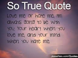Love Me Or Hate Me Quotes New Love Me Or Hate Me I'm Always Going To Be With You Your Heart When