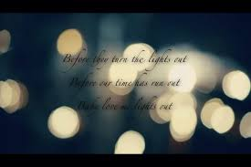 Love Me Lights Out Before They Turn The Lights Out Before Our Time Has Run Out