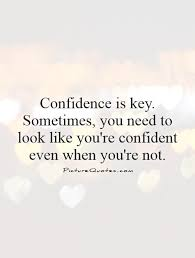 Be Confident Quotes Stunning Confidence Is Key Sometimes You Need To Look Like You're