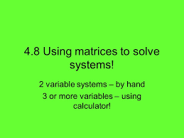 4 8 using matrices to solve systems