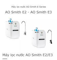 Máy lọc nước AO Smith E2 - Máy lọc nước AO Smith E3 (Vòi điện tử) - Dòng