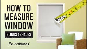 How to measure blinds Roller Shades How To Measure Window Blinds And Shades Selectblindscom Youtube How To Measure Window Blinds And Shades Selectblindscom Youtube