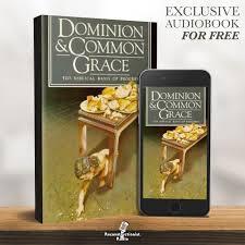 Dominion and Common Grace – Reconstructionist Radio (Audiobook)