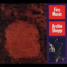 <b>Archie Shepp</b> - <b>Fire</b> Music – The R.A.G.E.