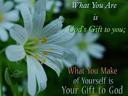 What you are is God s t to you…