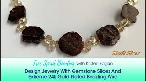 Beading Design Jewelry Com Free Spirit Beading With Kristen Fagan Design Jewelry With Gemstone Slices Extreme 24k Gold Wire