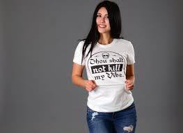 Suffer Fools Lightly Thou Shalt Not Kill My Vibe T Shirt Shirts T Shirt My Vibe