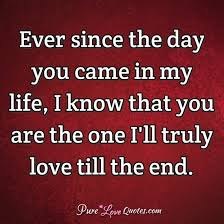 Ever Since The Day You Came In My Life I Know That You Are The One New You Know You Re In Love When Quotes