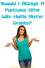 should i accept a purchase offer home buyer grants