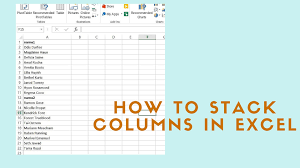 How To Stack Columns In Microsoft Excel Youtube