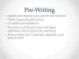 argument essay pre writing explore and decide your position for  2 pre writing