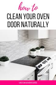 how to clean your oven door naturally free checklist decor adventures