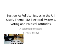 section a political issues in the uk study theme d electoral  section a political issues in the uk study theme 1d electoral systems voting