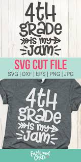 4th Grade Shirt Designs 4th Grade Is My Jam Svg Fourth Grade Is My Jam Svg 4th