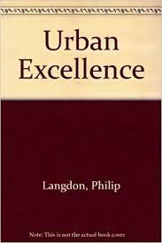 Urban Excellence: Langdon, Philip, Shibley, Robert G., Welch, Polly:  9780442319328: Amazon.com: Books