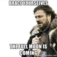 Brace yourselves the full moon is coming - Prepare yourself | Meme ... via Relatably.com
