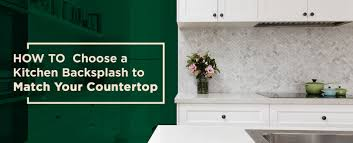 How To Choose A Kitchen Backsplash To Match Your Countertop