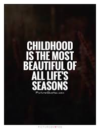 Beautiful Childhood Quotes Best Of Childhood Is The Most Beautiful Of All Life's Season
