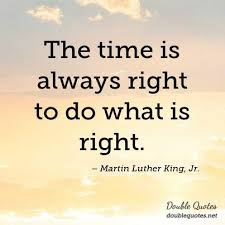 Image result for the time is always right to do what is right. martin luther king jr