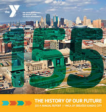 The History of our Future - 2014 Annual Report by YMCA of Greater Kansas  City - issuu