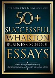 great applications for business school second edition great  50 successful wharton business school essays successful application essays gain entry to the