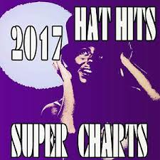 Hat Hits Super Charts 2017 Songs Download Hat Hits Super