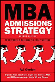 mba admissions strategy from profile building to essay writing  mba admissions strategy from profile building to essay writing 2nd edition