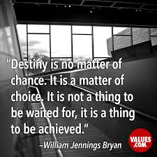 Destiny Is No Matter Of Chance It Is A Matter Of Choice It Is Not