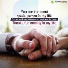 You are special to me and i would always cherish you. You Are The Most Special Person In My Life You Are My Friend Philosopher Guide And Lot More Thanks For C My Life Quotes Life Quotes Special Person Quotes