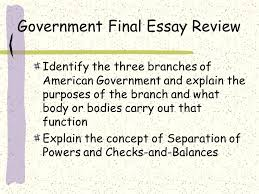american government essay  www gxart orggovernment final essay review identify the three branches of government final essay review identify the three