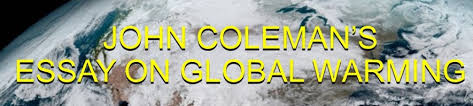 john coleman s essay about climate change global warming john  john colemans essay on global warming