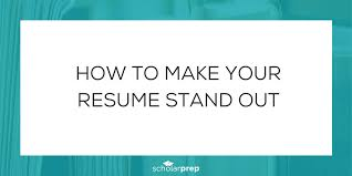 How To Make Your Resume Stand Out Interesting How To Make Your Resume Stand Out ScholarPrep