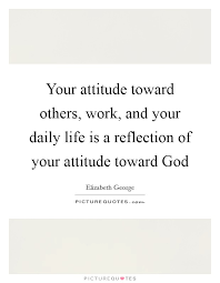 Quotes Daily Life Mesmerizing Your Attitude Toward Others Work And Your Daily Life Is A