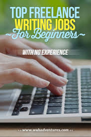 writers jobs writing jobs lance writing jobs for beginners no  lance writing jobs for beginners no experience these jobs will help you get your foot in