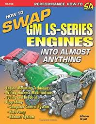 ls swaps how to swap gm ls engines into almost anything how to swap gm ls series engines into almost anything s a design