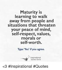 Maturity Quotes Impressive Maturity Is Learning To Walk Away From People And Situations That