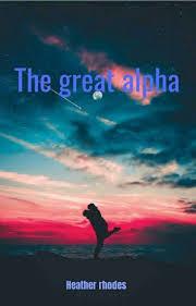 The great alpha - Heather Rhodes - Wattpad