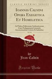 homiletica ioannis calvini opera exegetica et homiletica vol 16 jean calvin