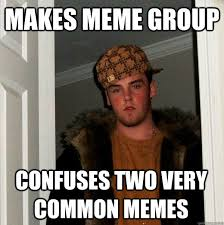makes meme group CONFUSES TWO VERY COMMON MEMES - Scumbag Steve ... via Relatably.com