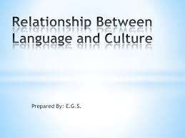 relationship between language and culture relationship between language and culture prepared by e g s
