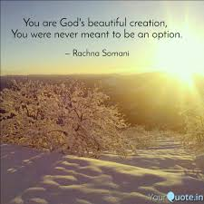 God\'s Beautiful Creation Quotes Best of You Are God's Beautiful C Quotes Writings By Rachna Somani