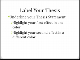 revising your expository essay label your thesis underline your 2 label your thesis 0 underline your thesis statement 0 highlight your first effect in one color 0 highlight your second effect in a different color