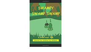 Swampy Swamp Swamp (Stories for children by children.): Wolf, Byron, Wolf,  Susanda, Carretta, Palma: 9781656484840: Amazon.com: Books