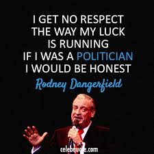 Rodney Dangerfield Quote About Politician Honest CQ Custom Rodney Dangerfield Quotes