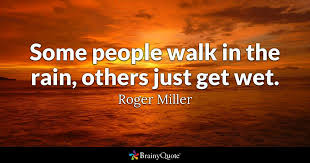 Rain Quotes Inspiration Some People Walk In The Rain Others Just Get Wet Roger Miller