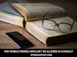 why mobile phones shouldn t be allowed in schools my essay point why ban mobiles in school